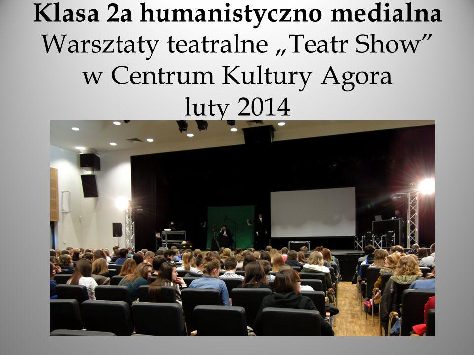 """Klasa 2a humanistyczno medialna Warsztaty teatralne """"Teatr Show"""" w Centrum Kultury Agora luty 2014"""