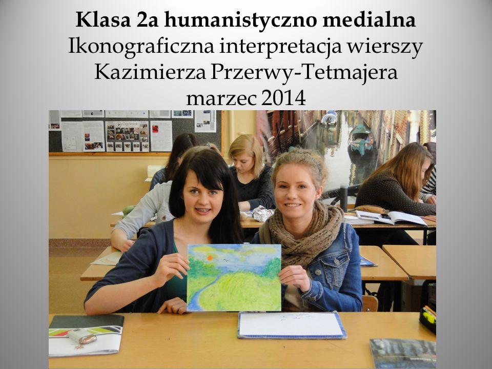 Klasa 2a humanistyczno medialna Ikonograficzna interpretacja wierszy Kazimierza Przerwy-Tetmajera marzec 2014