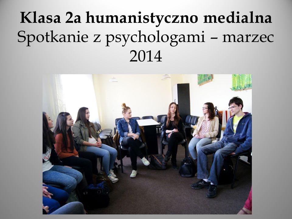 Klasa 2a humanistyczno medialna Spotkanie z psychologami – marzec 2014