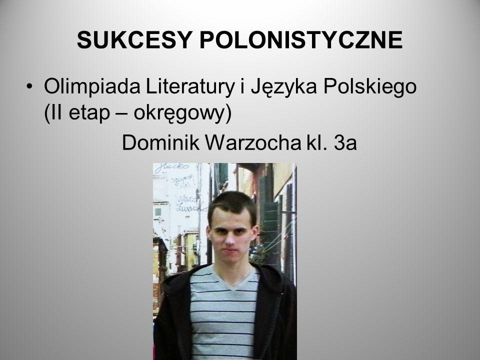 SUKCESY POLONISTYCZNE Olimpiada Literatury i Języka Polskiego (II etap – okręgowy) Dominik Warzocha kl. 3a