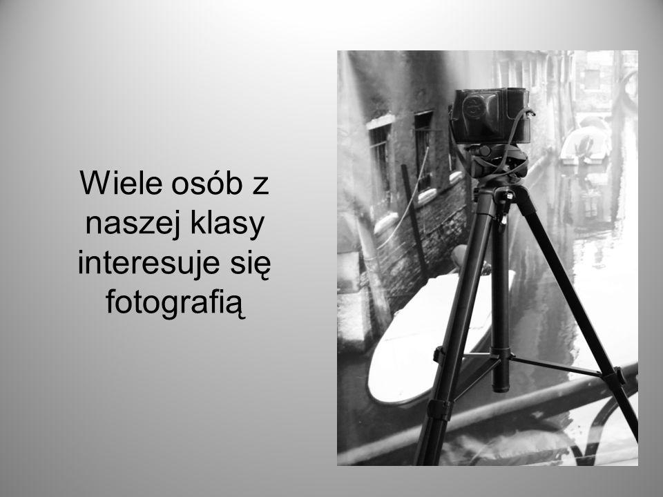 Wiele osób z naszej klasy interesuje się fotografią