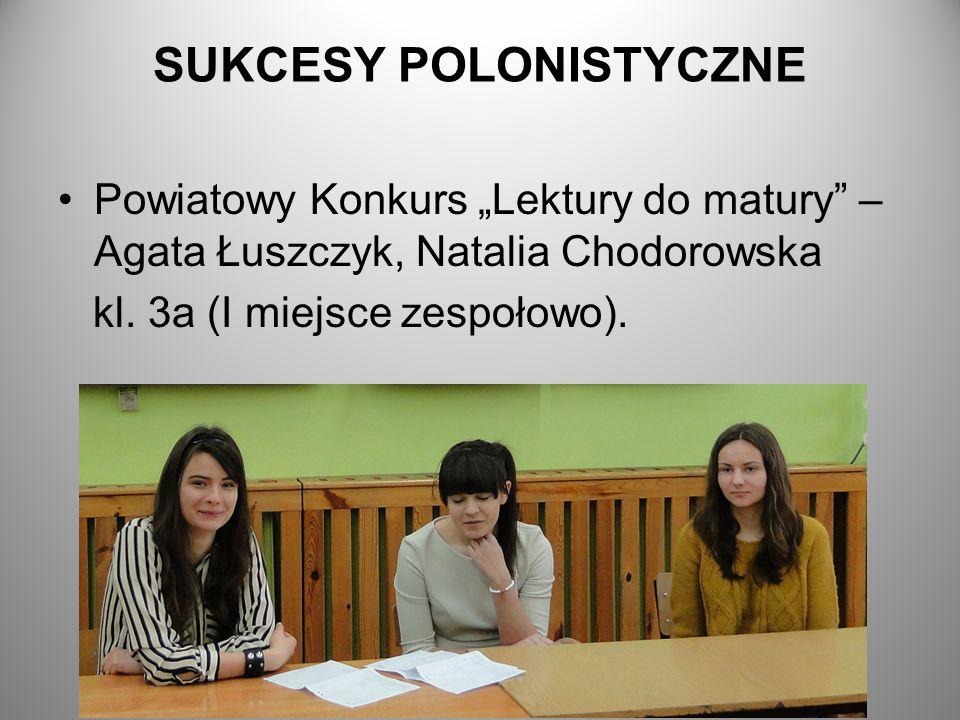 """SUKCESY POLONISTYCZNE Powiatowy Konkurs """"Lektury do matury"""" – Agata Łuszczyk, Natalia Chodorowska kl. 3a (I miejsce zespołowo)."""