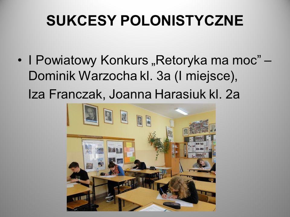 """SUKCESY POLONISTYCZNE I Powiatowy Konkurs """"Retoryka ma moc"""" – Dominik Warzocha kl. 3a (I miejsce), Iza Franczak, Joanna Harasiuk kl. 2a"""