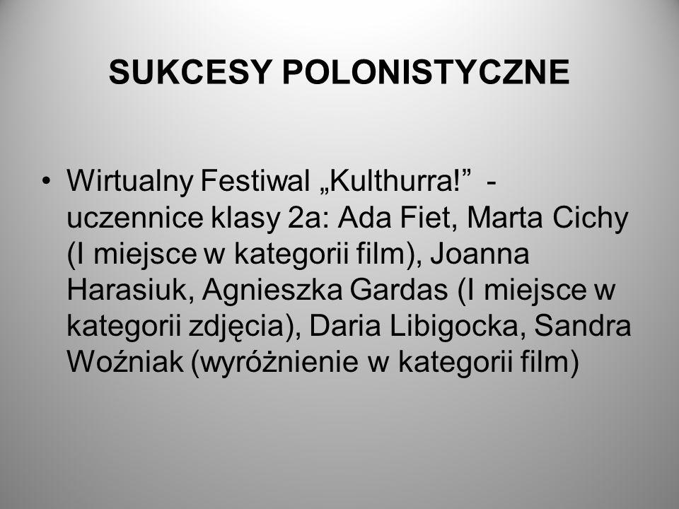 """SUKCESY POLONISTYCZNE Wirtualny Festiwal """"Kulthurra!"""" - uczennice klasy 2a: Ada Fiet, Marta Cichy (I miejsce w kategorii film), Joanna Harasiuk, Agnie"""