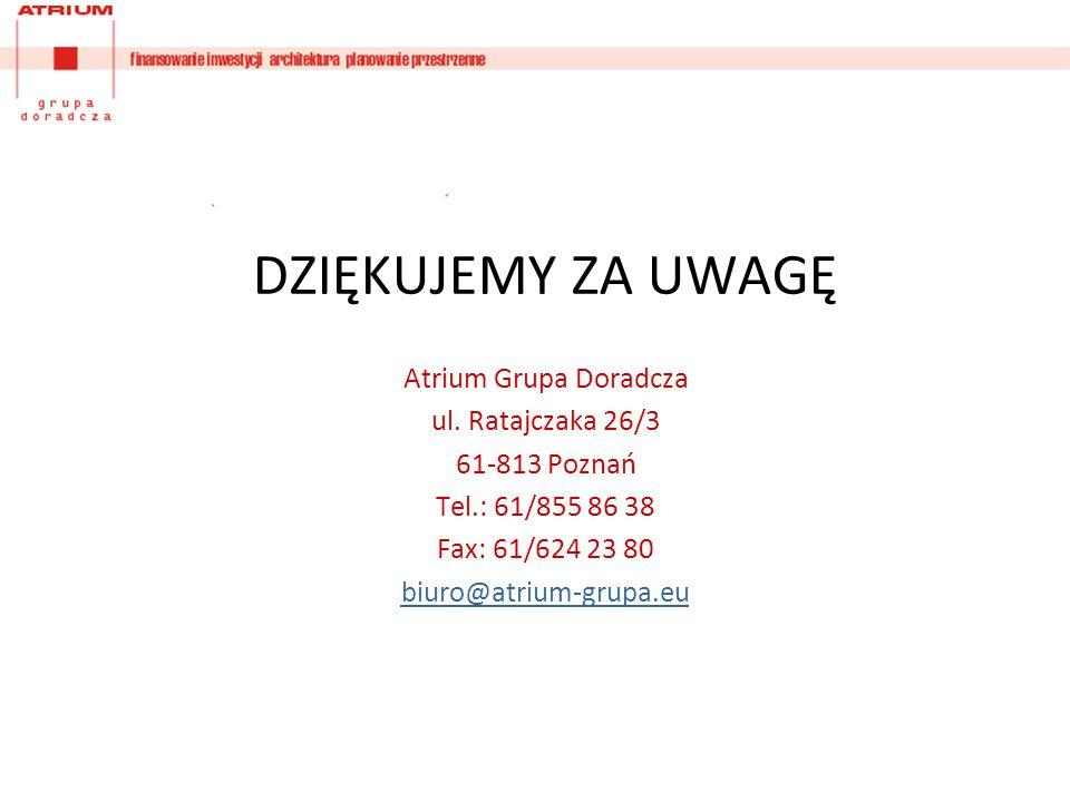 DZIĘKUJEMY ZA UWAGĘ Atrium Grupa Doradcza ul. Ratajczaka 26/3 61-813 Poznań Tel.: 61/855 86 38 Fax: 61/624 23 80 biuro@atrium-grupa.eu