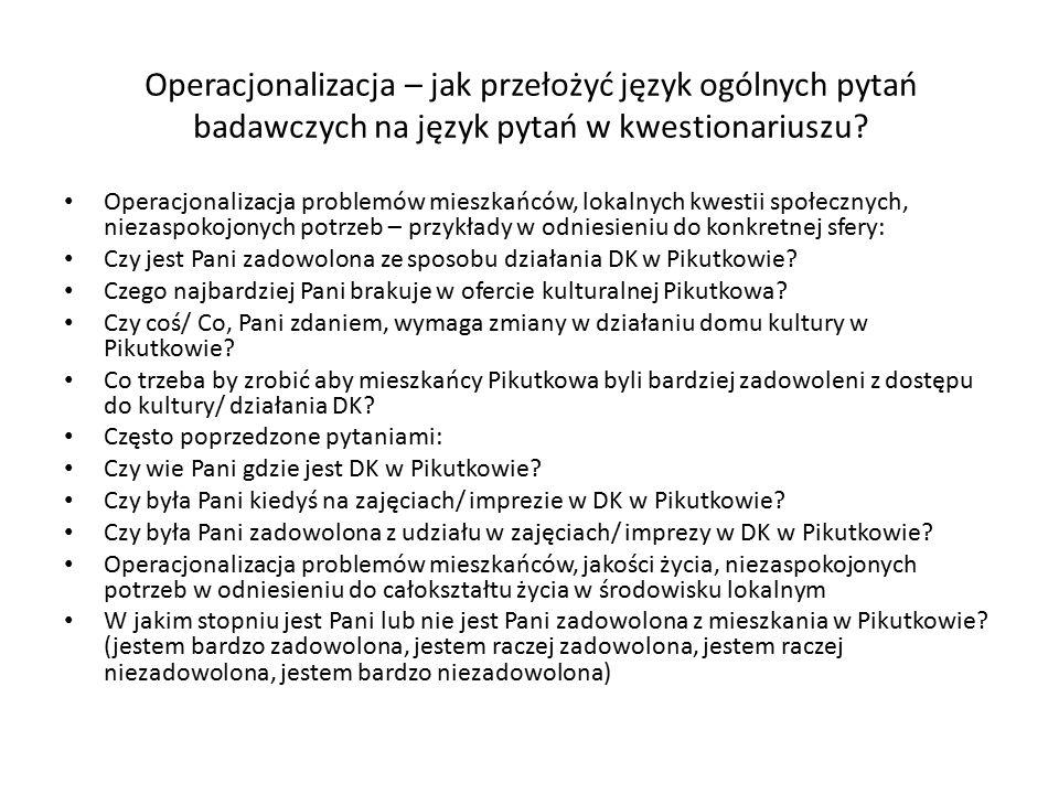 Operacjonalizacja – jak przełożyć język ogólnych pytań badawczych na język pytań w kwestionariuszu.