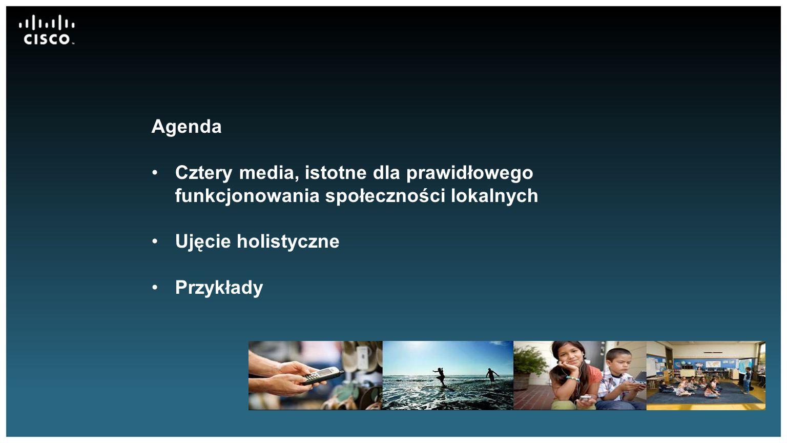 Agenda Cztery media, istotne dla prawidłowego funkcjonowania społeczności lokalnych Ujęcie holistyczne Przykłady