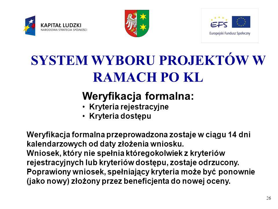 26 SYSTEM WYBORU PROJEKTÓW W RAMACH PO KL Weryfikacja formalna: Kryteria rejestracyjne Kryteria dostępu Weryfikacja formalna przeprowadzona zostaje w
