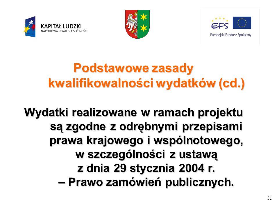 31 Podstawowe zasady kwalifikowalności wydatków (cd.) Wydatki realizowane w ramach projektu są zgodne z odrębnymi przepisami prawa krajowego i wspólno
