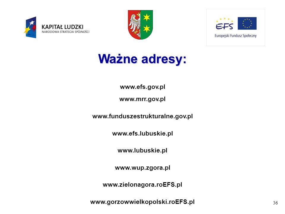36 Ważne adresy: www.efs.gov.pl www.mrr.gov.pl www.funduszestrukturalne.gov.pl www.efs.lubuskie.pl www.lubuskie.pl www.wup.zgora.pl www.zielonagora.ro