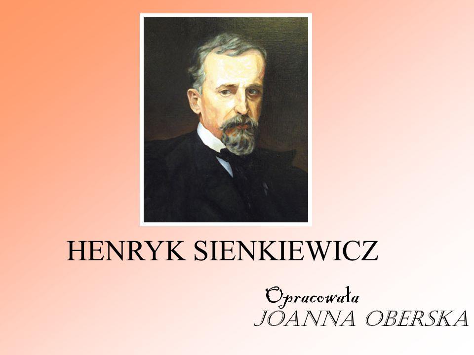 HENRYK SIENKIEWICZ Opracowa ł a Joanna Oberska