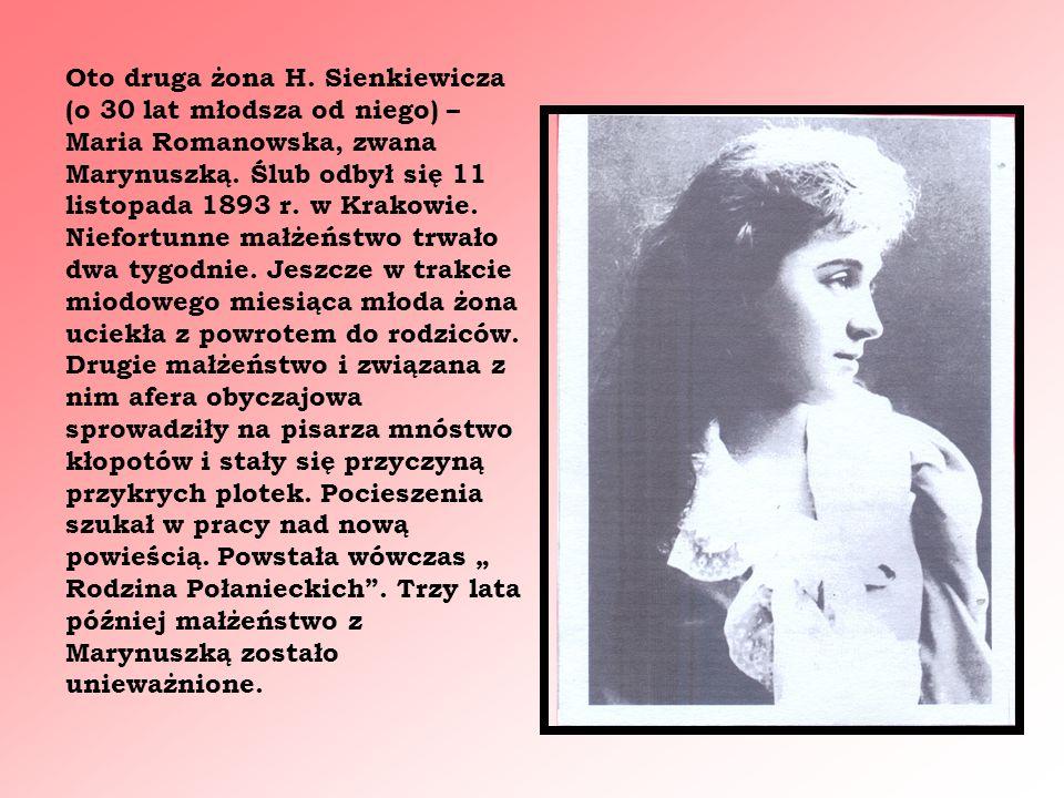 Oto druga żona H. Sienkiewicza (o 30 lat młodsza od niego) – Maria Romanowska, zwana Marynuszką. Ślub odbył się 11 listopada 1893 r. w Krakowie. Niefo