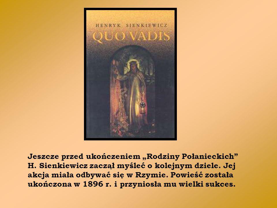 """Jeszcze przed ukończeniem """"Rodziny Połanieckich"""" H. Sienkiewicz zaczął myśleć o kolejnym dziele. Jej akcja miała odbywać się w Rzymie. Powieść została"""