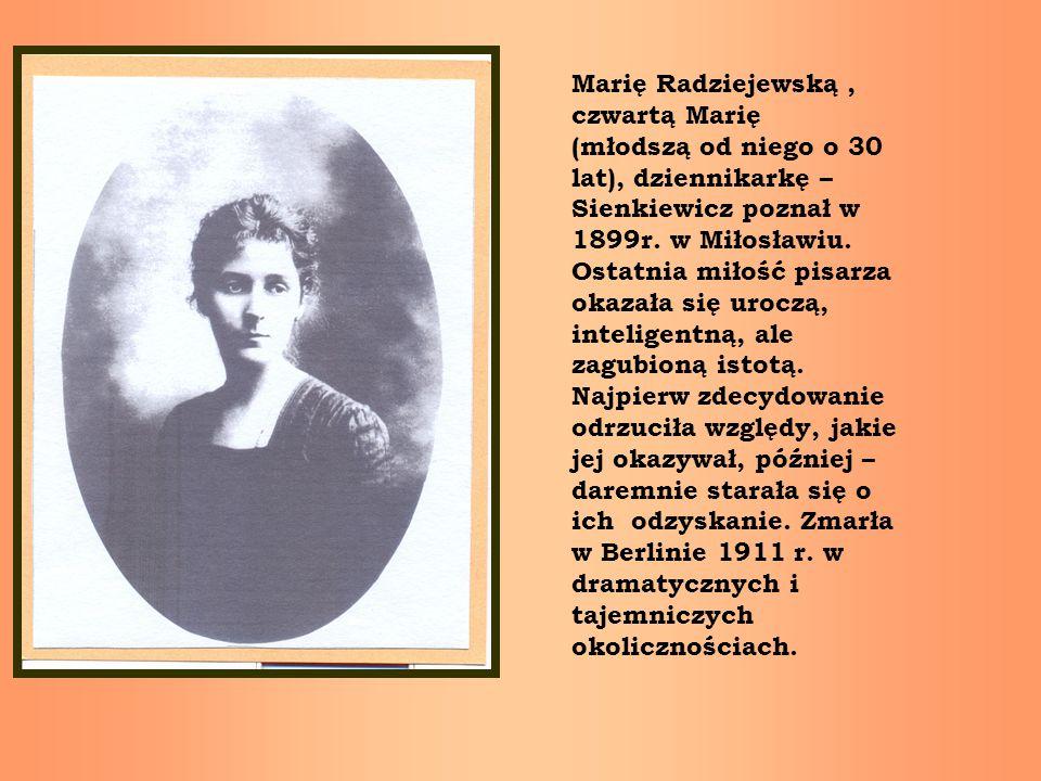 Marię Radziejewską, czwartą Marię (młodszą od niego o 30 lat), dziennikarkę – Sienkiewicz poznał w 1899r. w Miłosławiu. Ostatnia miłość pisarza okazał