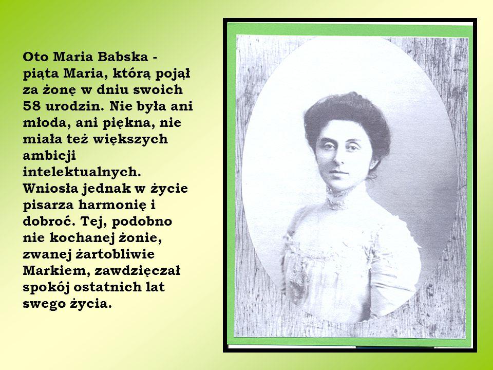 Oto Maria Babska - piąta Maria, którą pojął za żonę w dniu swoich 58 urodzin. Nie była ani młoda, ani piękna, nie miała też większych ambicji intelekt