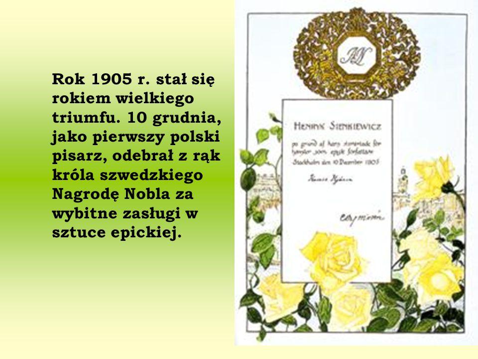 Rok 1905 r. stał się rokiem wielkiego triumfu. 10 grudnia, jako pierwszy polski pisarz, odebrał z rąk króla szwedzkiego Nagrodę Nobla za wybitne zasłu