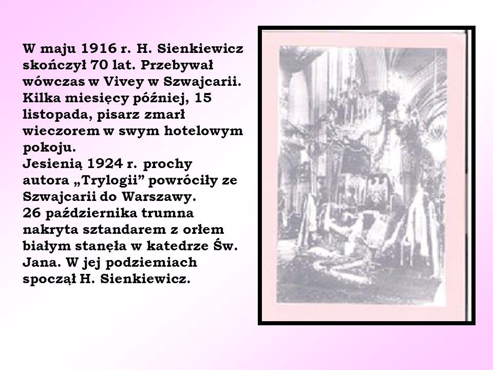 W maju 1916 r. H. Sienkiewicz skończył 70 lat. Przebywał wówczas w Vivey w Szwajcarii. Kilka miesięcy później, 15 listopada, pisarz zmarł wieczorem w
