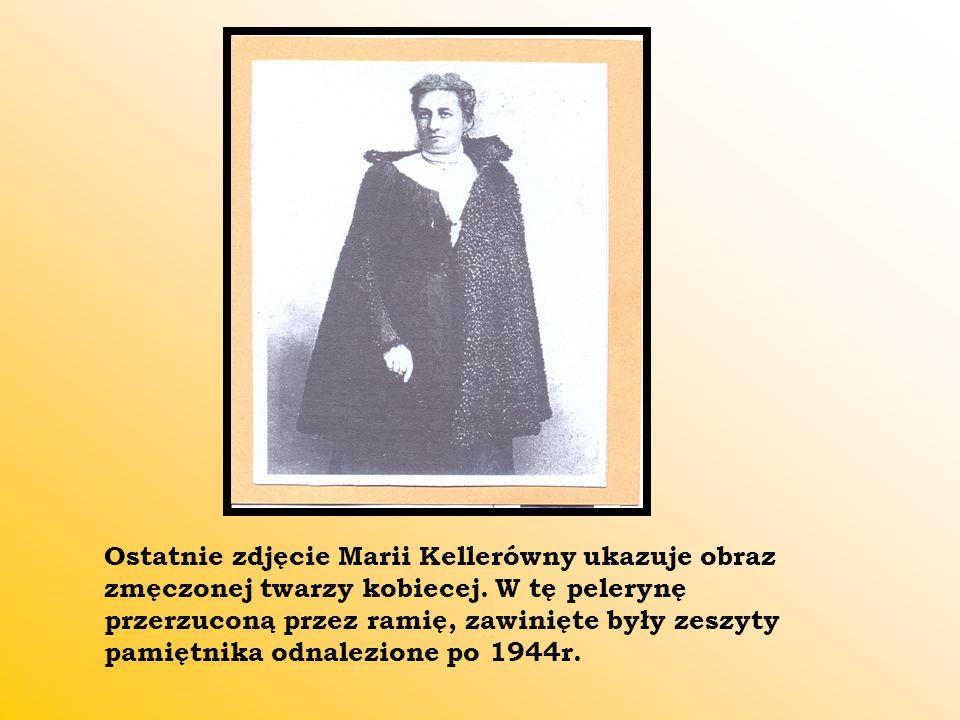 Ostatnie zdjęcie Marii Kellerówny ukazuje obraz zmęczonej twarzy kobiecej. W tę pelerynę przerzuconą przez ramię, zawinięte były zeszyty pamiętnika od