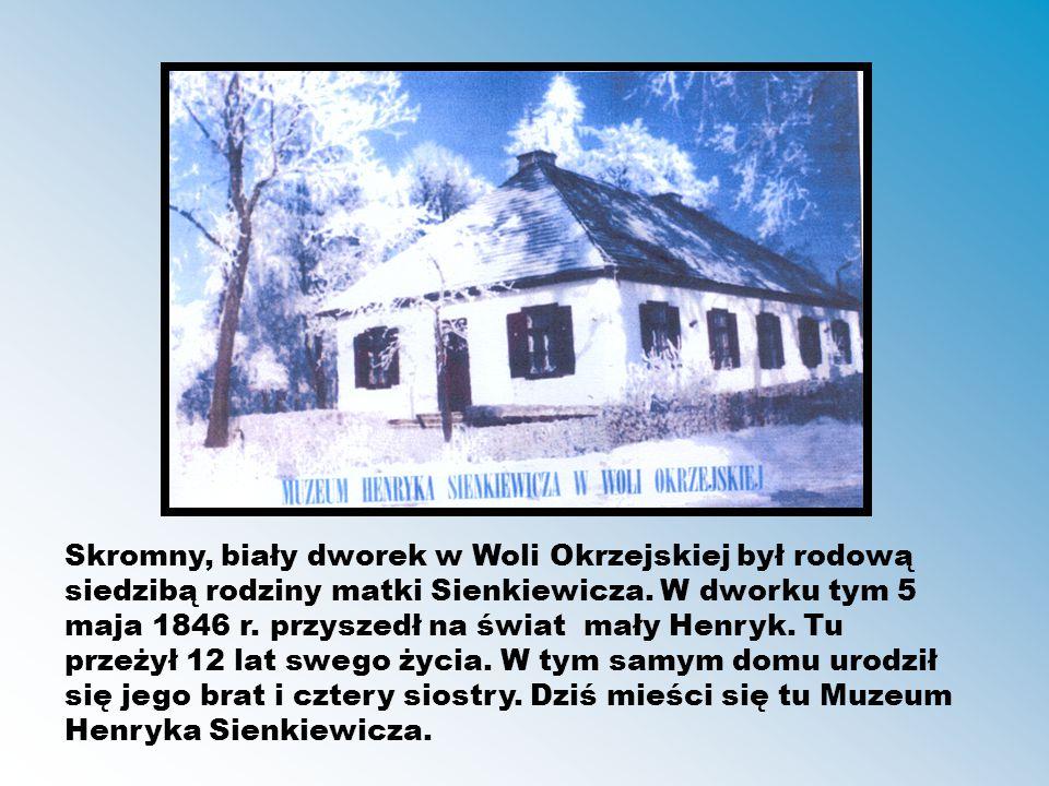 Skromny, biały dworek w Woli Okrzejskiej był rodową siedzibą rodziny matki Sienkiewicza. W dworku tym 5 maja 1846 r. przyszedł na świat mały Henryk. T