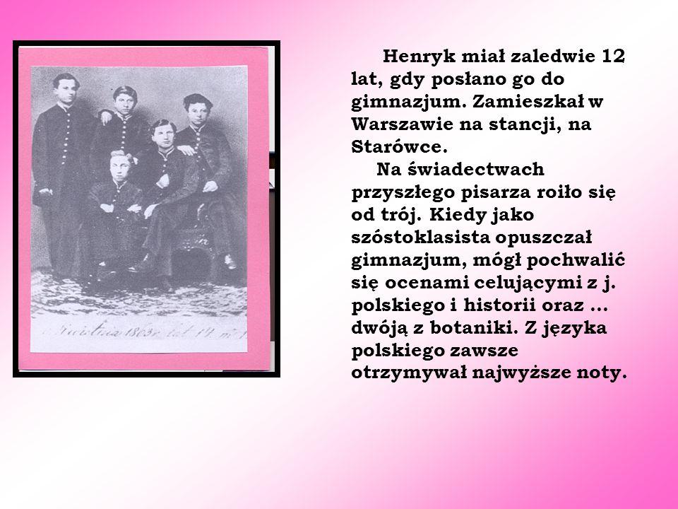Henryk miał zaledwie 12 lat, gdy posłano go do gimnazjum. Zamieszkał w Warszawie na stancji, na Starówce. Na świadectwach przyszłego pisarza roiło się