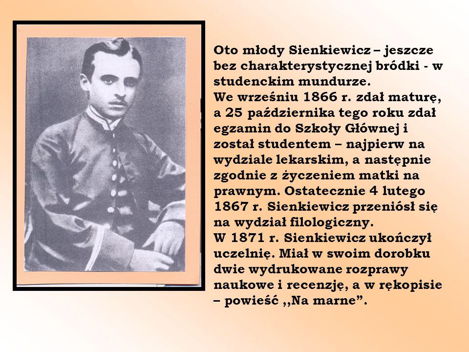 Oto młody Sienkiewicz – jeszcze bez charakterystycznej bródki - w studenckim mundurze. We wrześniu 1866 r. zdał maturę, a 25 października tego roku zd