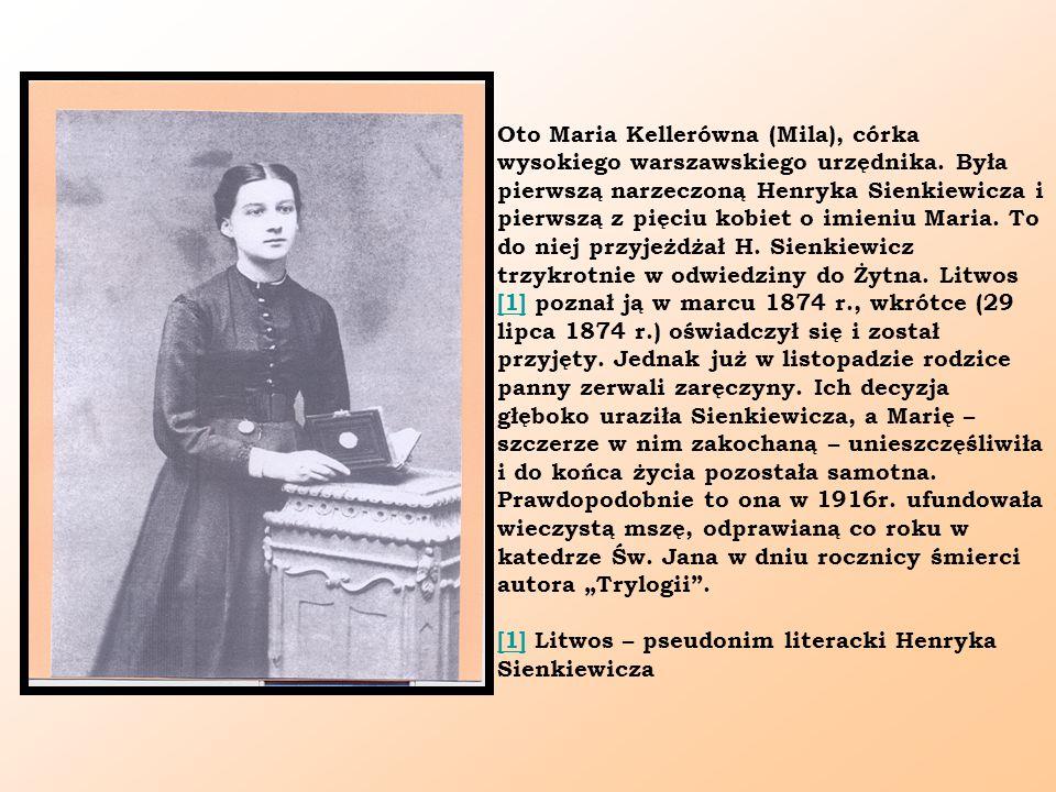 Oto Maria Kellerówna (Mila), córka wysokiego warszawskiego urzędnika. Była pierwszą narzeczoną Henryka Sienkiewicza i pierwszą z pięciu kobiet o imien