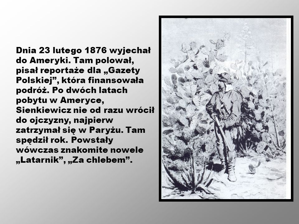 """Dnia 23 lutego 1876 wyjechał do Ameryki. Tam polował, pisał reportaże dla """"Gazety Polskiej"""", która finansowała podróż. Po dwóch latach pobytu w Ameryc"""