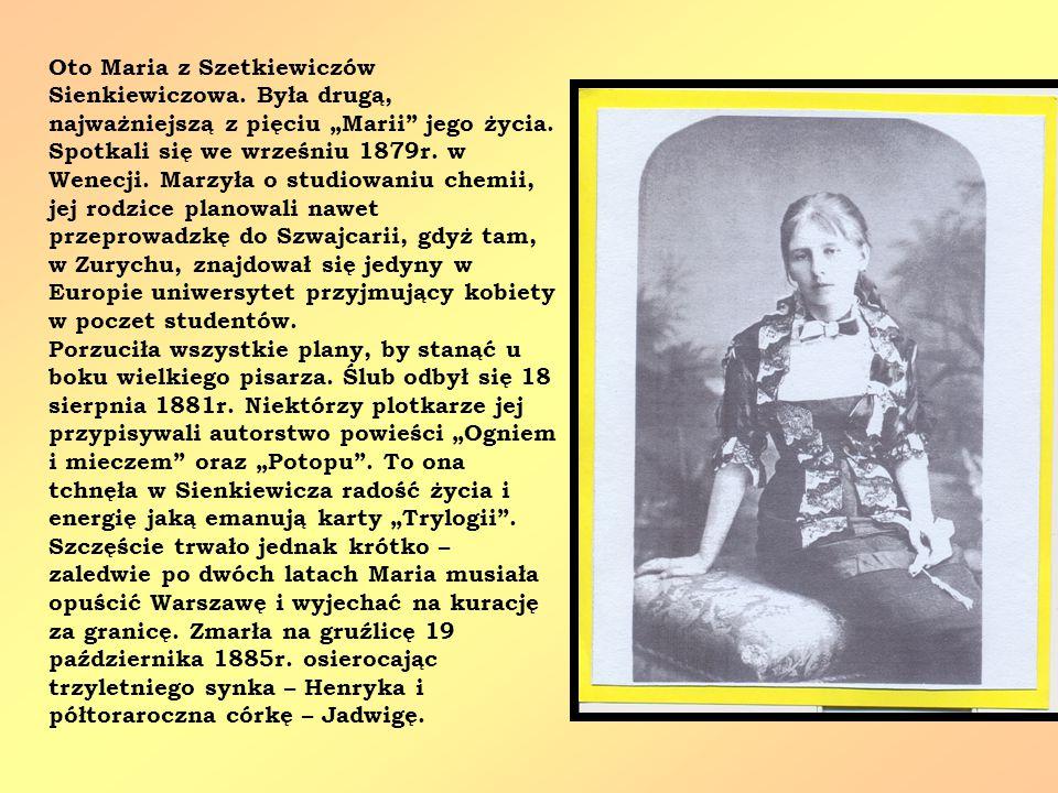 """Oto Maria z Szetkiewiczów Sienkiewiczowa. Była drugą, najważniejszą z pięciu """"Marii"""" jego życia. Spotkali się we wrześniu 1879r. w Wenecji. Marzyła o"""