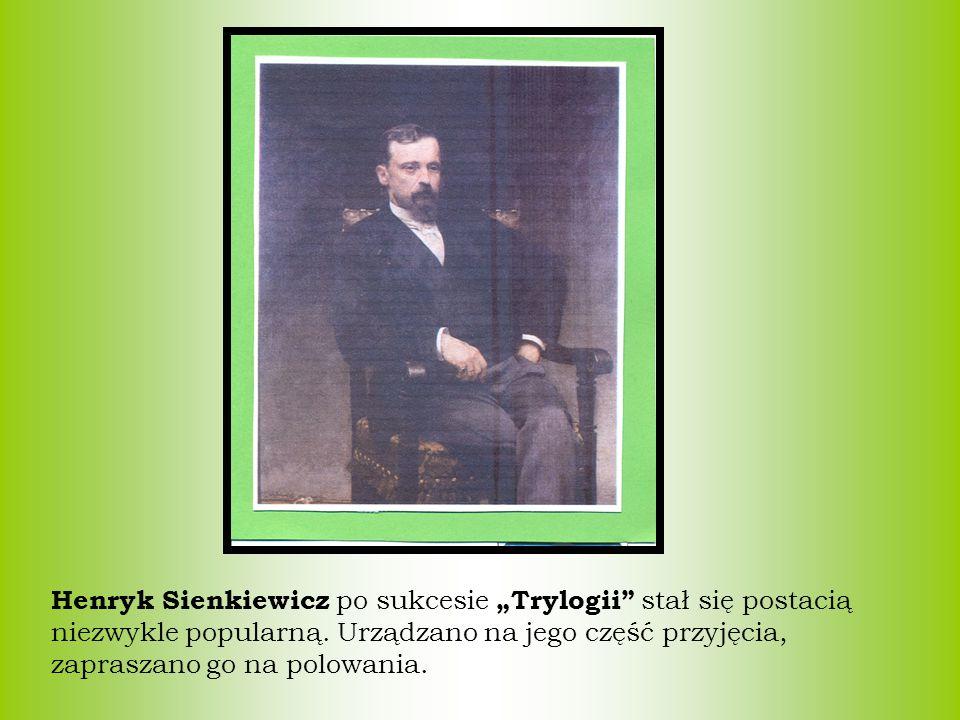 """Henryk Sienkiewicz po sukcesie """"Trylogii"""" stał się postacią niezwykle popularną. Urządzano na jego część przyjęcia, zapraszano go na polowania."""