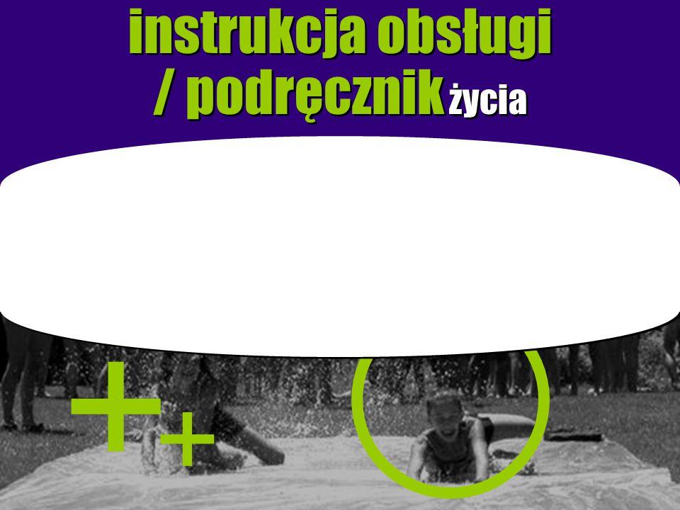 instrukcja obsługi / podręcznik życia instrukcja obsługi / podręcznik życia + +