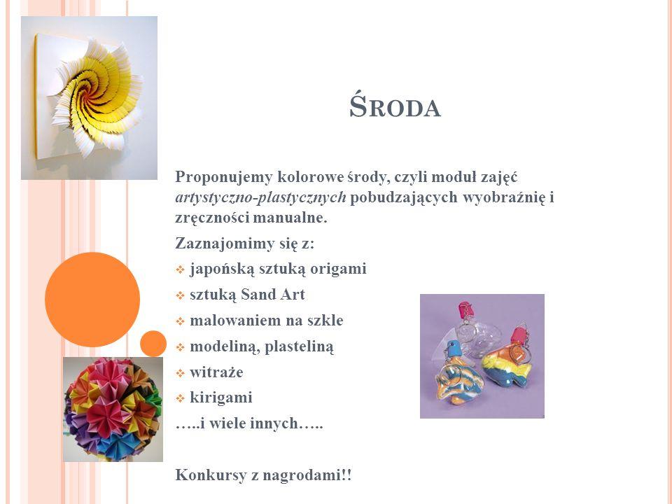 Ś RODA Proponujemy kolorowe środy, czyli moduł zajęć artystyczno-plastycznych pobudzających wyobraźnię i zręczności manualne.