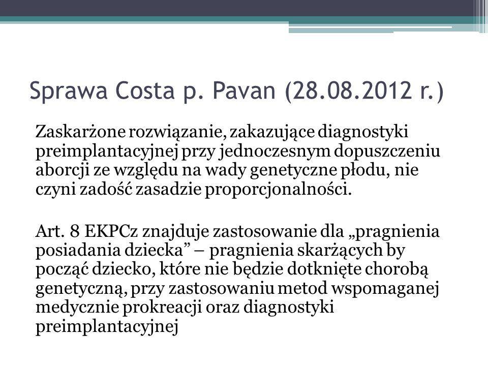 Sprawa Costa p. Pavan (28.08.2012 r.) Zaskarżone rozwiązanie, zakazujące diagnostyki preimplantacyjnej przy jednoczesnym dopuszczeniu aborcji ze wzglę