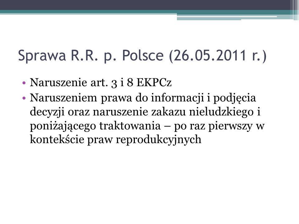 Sprawa R.R. p. Polsce (26.05.2011 r.) Naruszenie art. 3 i 8 EKPCz Naruszeniem prawa do informacji i podjęcia decyzji oraz naruszenie zakazu nieludzkie