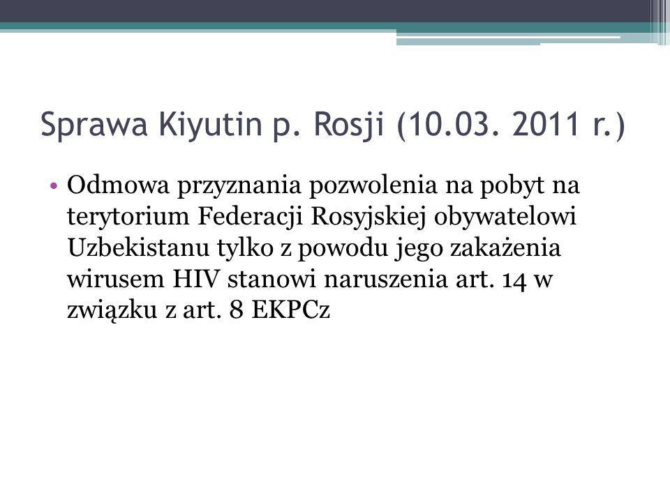 Sprawa Kiyutin p. Rosji (10.03. 2011 r.) Odmowa przyznania pozwolenia na pobyt na terytorium Federacji Rosyjskiej obywatelowi Uzbekistanu tylko z powo