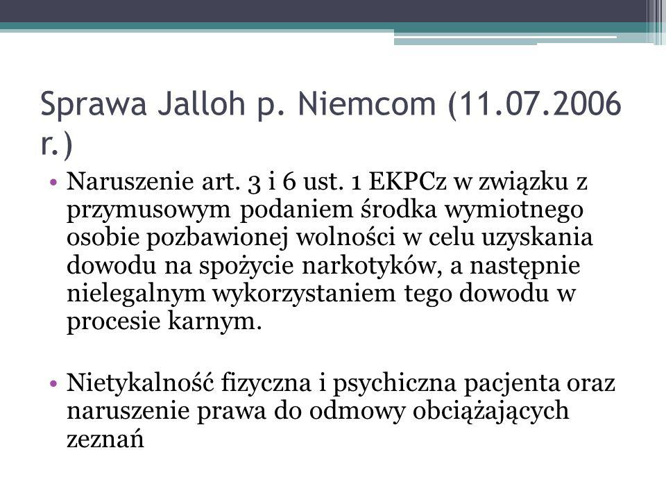 Sprawa Jalloh p. Niemcom (11.07.2006 r.) Naruszenie art. 3 i 6 ust. 1 EKPCz w związku z przymusowym podaniem środka wymiotnego osobie pozbawionej woln