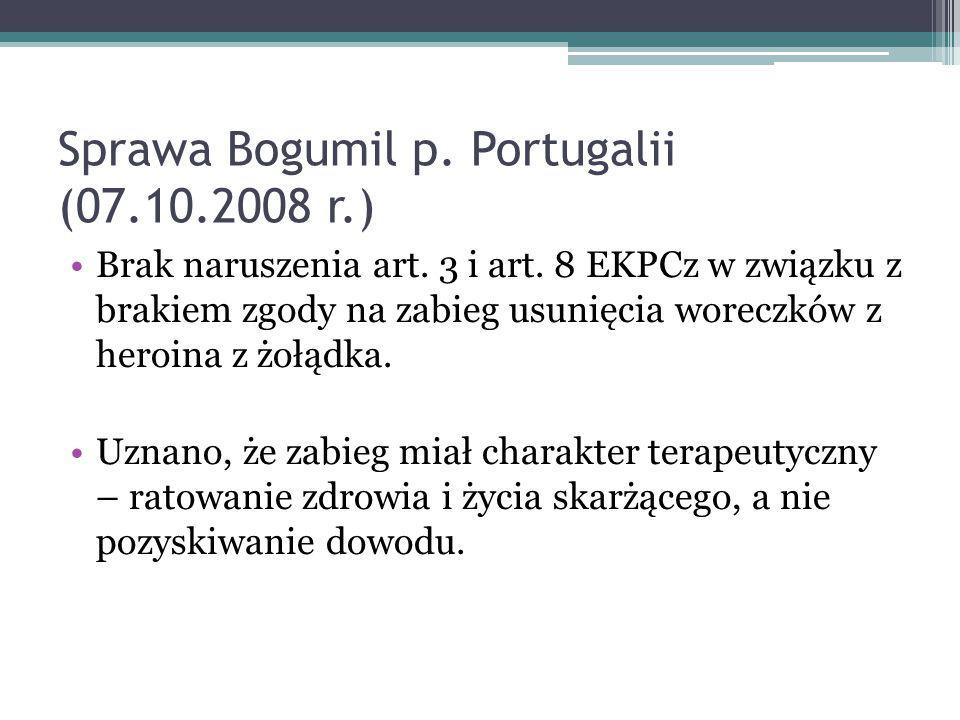 Sprawa Bogumil p. Portugalii (07.10.2008 r.) Brak naruszenia art. 3 i art. 8 EKPCz w związku z brakiem zgody na zabieg usunięcia woreczków z heroina z