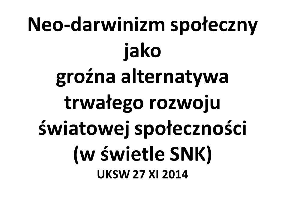 Neo-darwinizm społeczny jako groźna alternatywa trwałego rozwoju światowej społeczności (w świetle SNK) UKSW 27 XI 2014