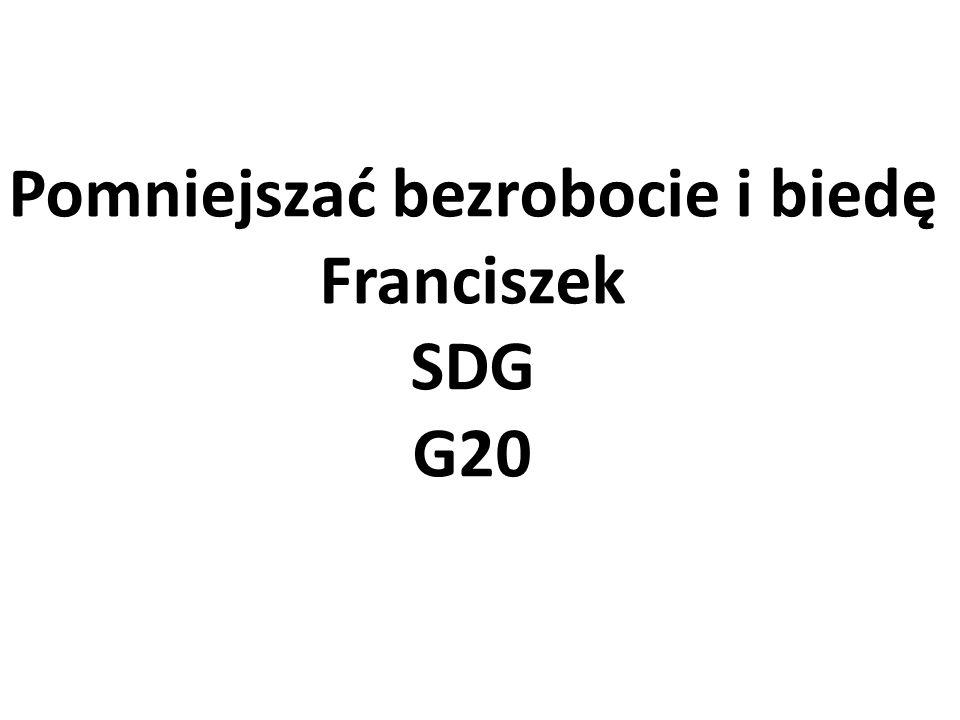 Pomniejszać bezrobocie i biedę Franciszek SDG G20