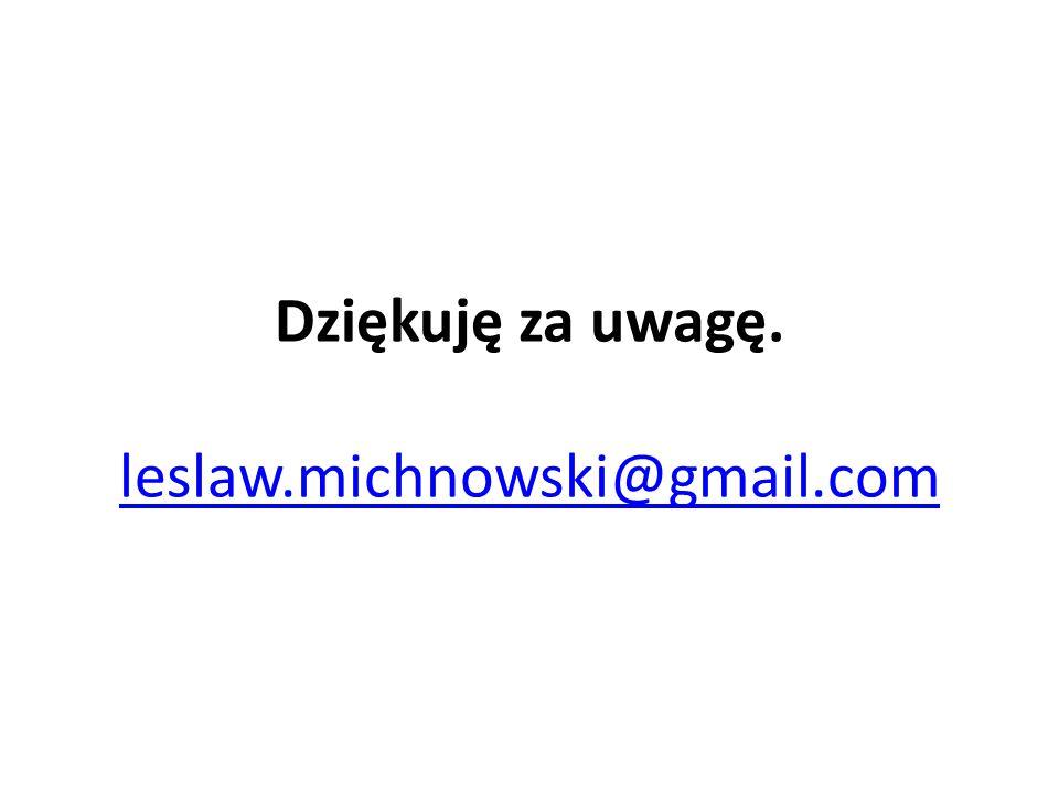 Dziękuję za uwagę. leslaw.michnowski@gmail.com leslaw.michnowski@gmail.com