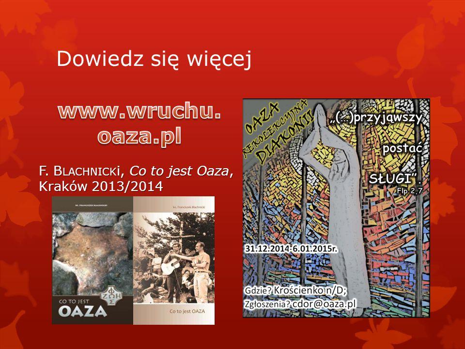 Dowiedz się więcej F. B LACHNICK i, Co to jest Oaza, Kraków 2013/2014