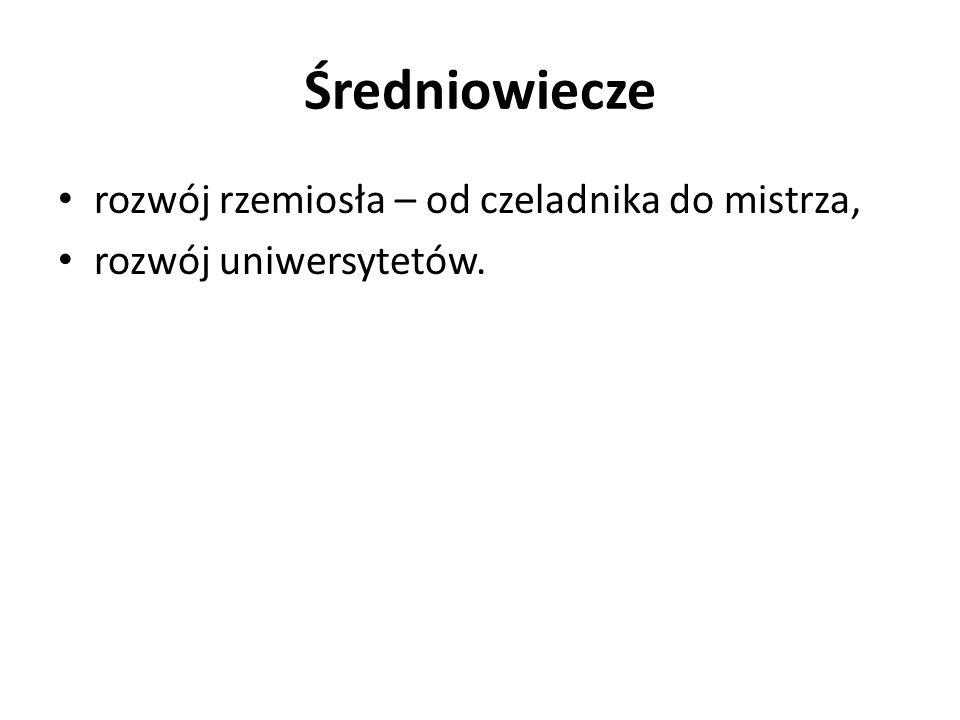 Średniowiecze rozwój rzemiosła – od czeladnika do mistrza, rozwój uniwersytetów.