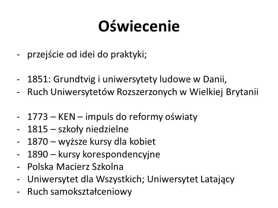 Oświecenie -przejście od idei do praktyki; -1851: Grundtvig i uniwersytety ludowe w Danii, -Ruch Uniwersytetów Rozszerzonych w Wielkiej Brytanii -1773