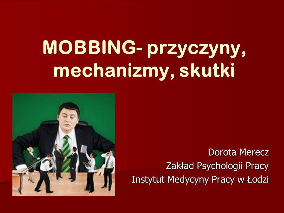 Strategie używane przez osoby mobbowane (Olafsson, Johannsdottir, 2004) Kobiety ofiary mobbingu mają silniejszą tendencję do poszukiwania pomocy; Kobiety ofiary mobbingu mają silniejszą tendencję do poszukiwania pomocy; Mężczyźni, ofiary mobbingu częściej wchodzą w otwartą konfrontację ze sprawcą Mężczyźni, ofiary mobbingu częściej wchodzą w otwartą konfrontację ze sprawcą Im bardziej intensywny jest mobbing tym silniejsza tendencja do unikania (ucieczka w chorobę, próby przeniesienia się) Im bardziej intensywny jest mobbing tym silniejsza tendencja do unikania (ucieczka w chorobę, próby przeniesienia się) Wraz z wiekiem wzrasta pasywność ofiar mobbingu Wraz z wiekiem wzrasta pasywność ofiar mobbingu