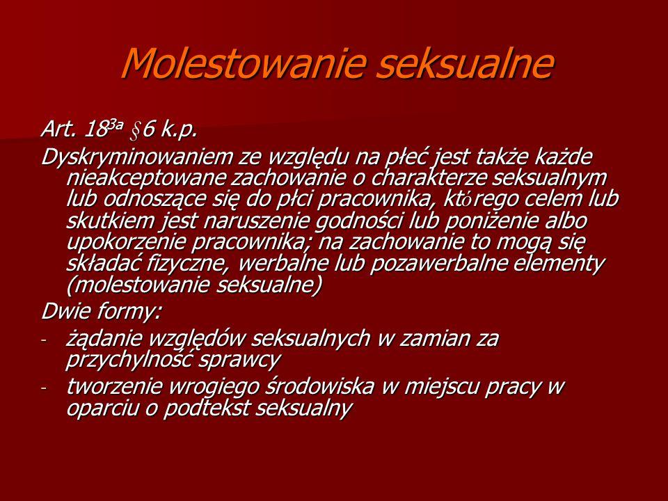 Molestowanie seksualne Art. 18 3a §6 k.p. Dyskryminowaniem ze względu na płeć jest także każde nieakceptowane zachowanie o charakterze seksualnym lub