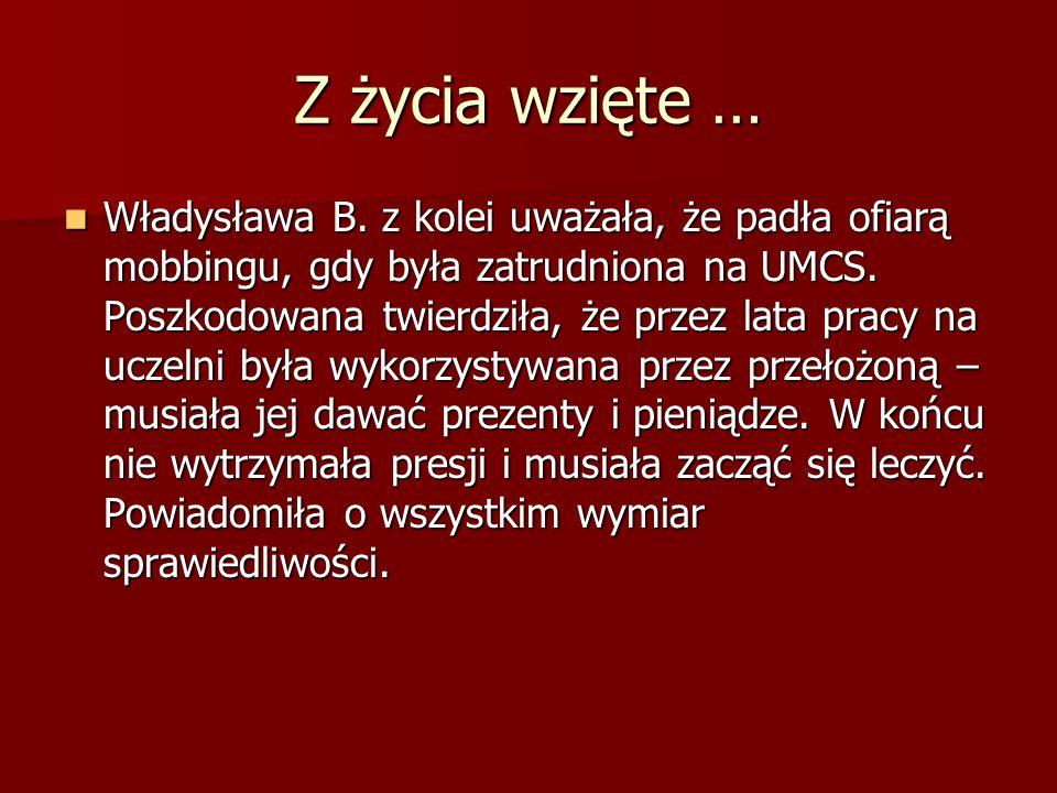 Z życia wzięte … Władysława B. z kolei uważała, że padła ofiarą mobbingu, gdy była zatrudniona na UMCS. Poszkodowana twierdziła, że przez lata pracy n