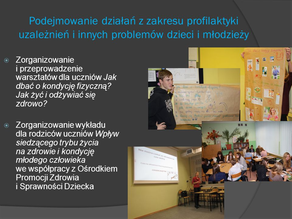 Podejmowanie działań z zakresu profilaktyki uzależnień i innych problemów dzieci i młodzieży  Zorganizowanie i przeprowadzenie warsztatów dla uczniów