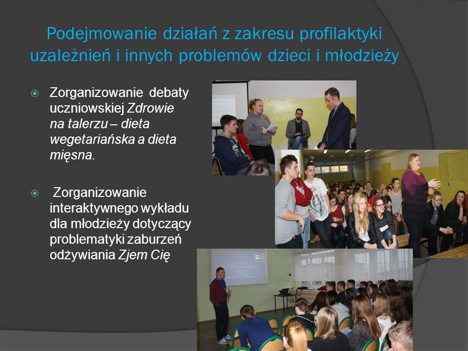 Podejmowanie działań z zakresu profilaktyki uzależnień i innych problemów dzieci i młodzieży  Zorganizowanie debaty uczniowskiej Zdrowie na talerzu –