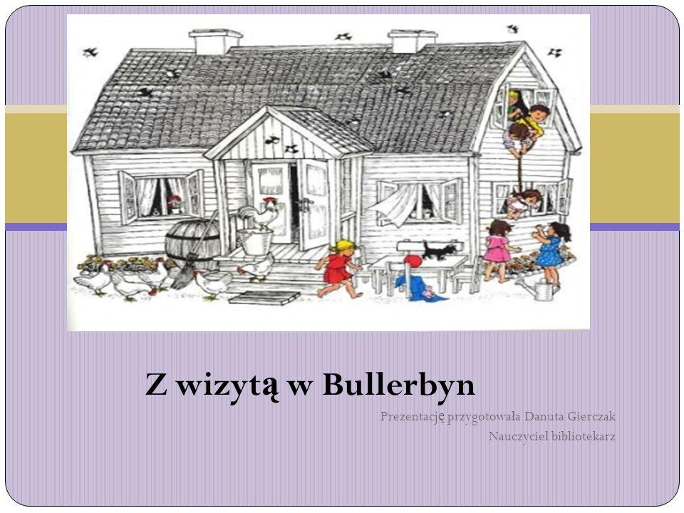 Z wizyt ą w Bullerbyn Prezentacj ę przygotowała Danuta Gierczak Nauczyciel bibliotekarz