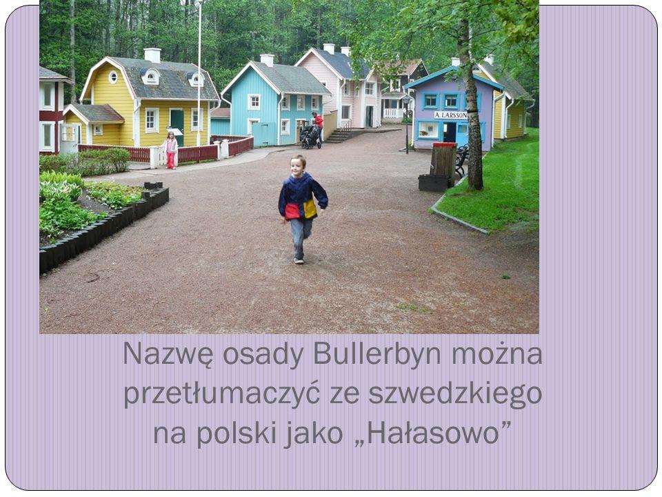 """Nazwę osady Bullerbyn można przetłumaczyć ze szwedzkiego na polski jako """"Hałasowo"""