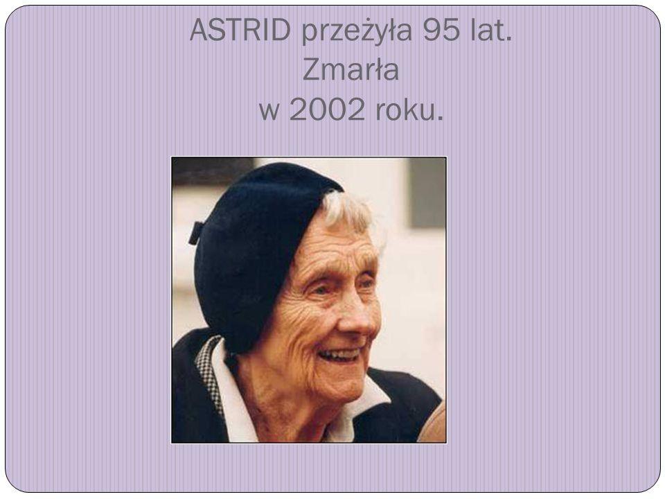 ASTRID przeżyła 95 lat. Zmarła w 2002 roku.